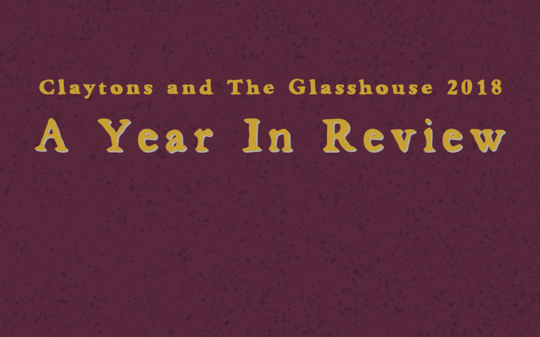 Claytons and The Glasshouse 2018: A Year In Review